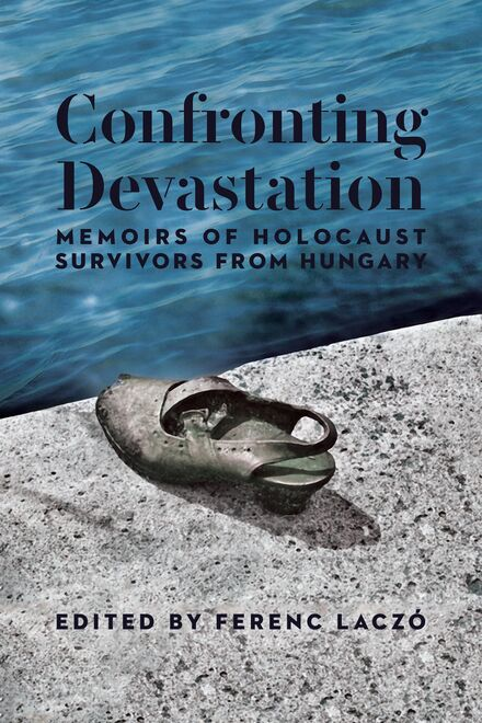 Book Cover of Confronting Devastation: Memoirs of Holocaust Survivors from Hungary